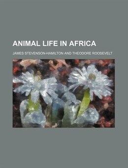 Book Animal life in Africa by James Stevenson-hamilton