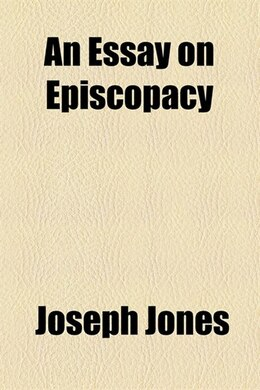 Book An essay on episcopacy by Joseph Jones