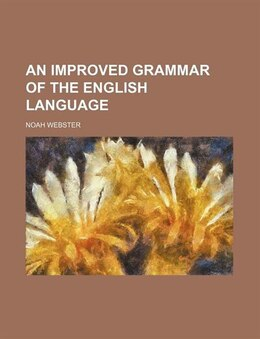 Book An improved grammar of the English language by Noah Webster