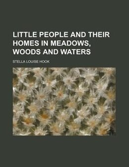 Book Little People And Their Homes In Meadows, Woods And Waters by Stella Louise Hook
