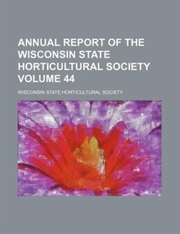 Book Annual Report Of The Wisconsin State Horticultural Society Volume 44 by Wisconsin State Society