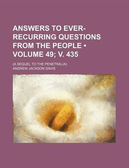 Book Answers To Ever-recurring Questions From The People (volume 49; V. 435); (a Sequel To The… by Andrew Jackson Davis