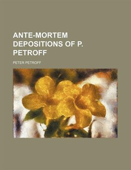 Book Ante-mortem depositions of P. Petroff by Peter Petroff