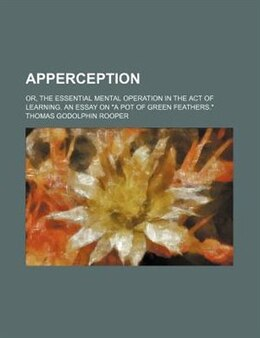 """Book Apperception; Or, The Essential Mental Operation In The Act Of Learning. An Essay On """"a Pot Of… by Thomas Godolphin Rooper"""