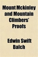 Book Mount Mckinley And Mountain Climbers' Proofs by Edwin Swift Balch