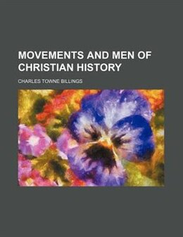 Book Movements And Men Of Christian History by Charles Towne Billings