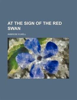 Book At the Sign of the Red Swan by Ambrose Elwell