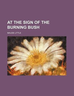 Book At the sign of the burning bush by Maude Little