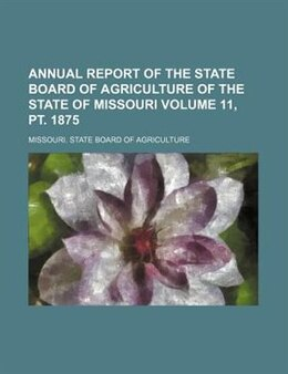 Book Annual Report of the State Board of Agriculture of the State of Missouri by Missouri. State Board of Agriculture
