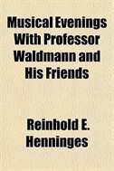 Book Musical Evenings With Professor Waldmann And His Friends by Reinhold E. Henninges