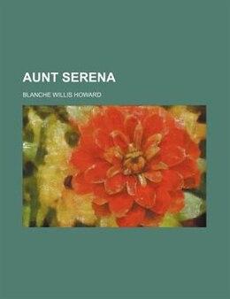 Book Aunt Serena by Blanche Willis Howard
