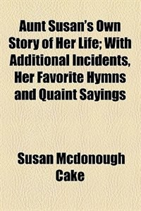 Book Aunt Susan's Own Story of Her Life by Susan McDonough Cake