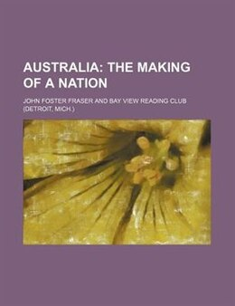 Book Australia;  The Making Of A Nation: the making of a nation by John Foster Fraser