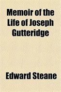 Book Memoir Of The Life Of Joseph Gutteridge by Edward Steane