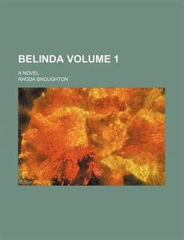 Book Belinda; a novel Volume 1 by Rhoda Broughton