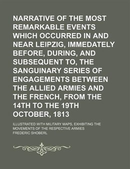 Book Narrative Of The Most Remarkable Events Which Occurred In And Near Leipzig, Immedately Before… by Frederic Shoberl
