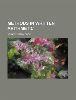 Book Methods In Written Arithmetic by John Williston Cook