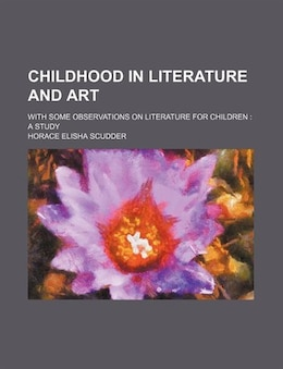 Book Childhood In Literature And Art; With Some Observations On Literature For Children A Study by Horace Elisha Scudder