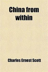 Book China from within by Charles Ernest Scott