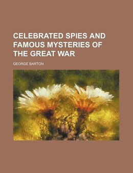 Book Celebrated Spies and Famous Mysteries of the Great War by George Barton