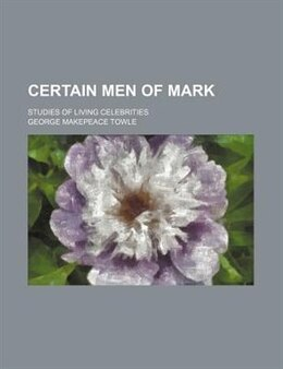 Book Certain Men of Mark by George Makepeace Towle