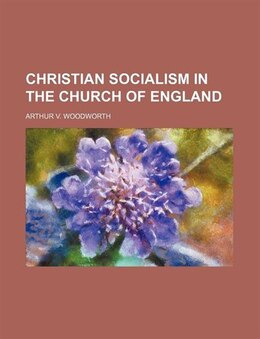 Book Christian Socialism in the Church of England by Arthur V. Woodworth
