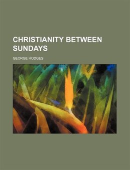 Book Christianity Between Sundays by George Hodges
