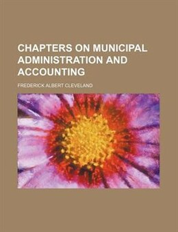 Book Chapters on municipal administration and accounting by Frederick Albert Cleveland