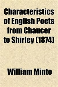 Book Characteristics of English Poets from Chaucer to Shirley (1874) by William Minto