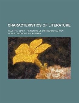 Book Characteristics Of Literature; Illustrated By The Genius Of Distinguished Men by Henry Theodore Tuckerman