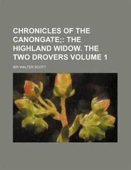 Book Chronicles of the Canongate;: The Highland widow. The two drovers. (v. 1) by Walter Scott