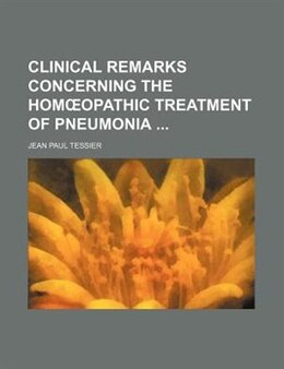 Book Clinical Remarks Concerning The Homoopathic Treatment Of Pneumonia by Jean Paul Tessier