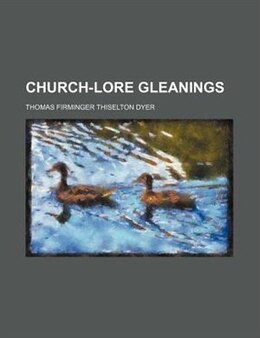 Book Church-lore Gleanings by Thomas Firminger Thiselton Dyer