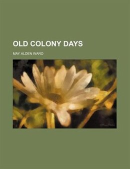 Book Old Colony Days by May Alden Ward