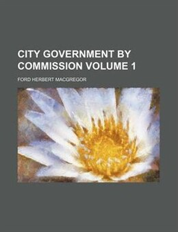 Book City Government by Commission by Ford Herbert MacGregor