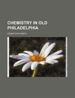 Book Chemistry in old Philadelphia by Edgar Fahs Smith