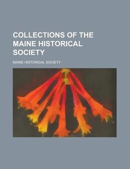 Book Collections Of The Maine Historical Society by Maine Historical Society