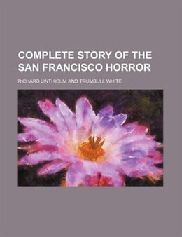 Book Complete Story Of The San Francisco Horror by Richard Linthicum