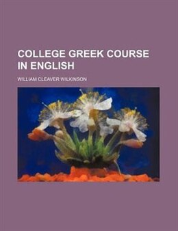 Book College Greek Course In English by William Cleaver Wilkinson