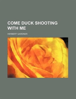 Book Come Duck Shooting with Me by Herbert Gardner