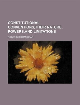 Book Constitutional Conventions,their Nature, Powers,and Limitations by Roger Sherman Hoar