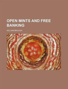 Book Open Mints And Free Banking by William Brough