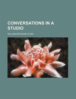Book Conversations In A Studio (volume 2) by William Wetmore Story