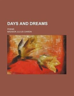 Book Days And Dreams; Poems by Madison Julius Cawein