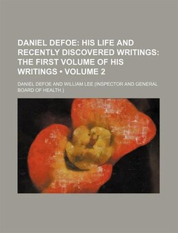 Book Daniel Defoe (volume 2); His Life And Recently Discovered Writings The First Volume Of His Writings by Daniel Defoe