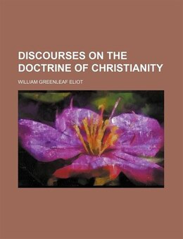 Book Discourses on the doctrine of Christianity by William Greenleaf Eliot