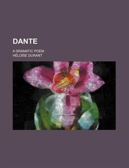 Book Dante; A Dramatic Poem by Héloïse Durant