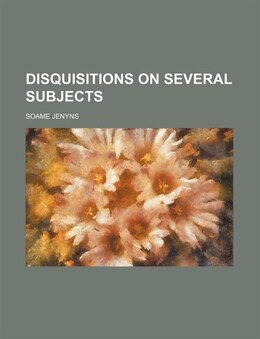 Book Disquisitions on Several Subjects by Soame Jenyns
