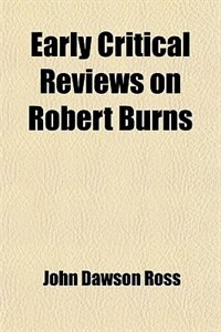 Book Early Critical Reviews on Robert Burns by John Dawson Ross