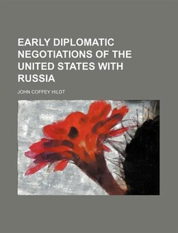Book Early Diplomatic Negotiations of the United States with Russia by John Coffey Hildt